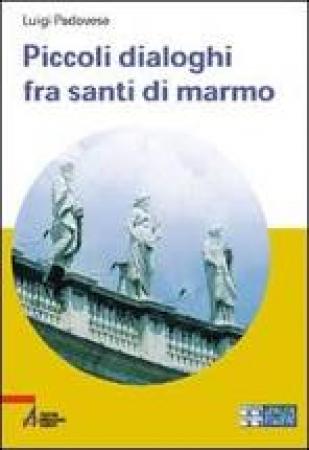 Piccoli dialoghi fra santi di marmo